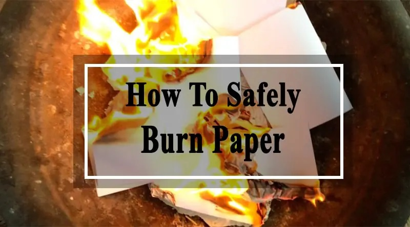 how to burn paper inside safely